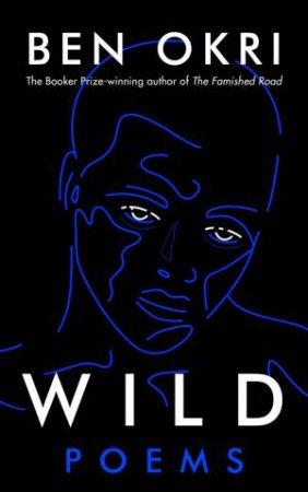 Wild: Poems by Ben Okri