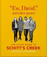 Ew David And Other Quotes The Little Guide To Schitts Creek