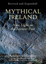 Mythical Ireland New Light On The Ancient Past