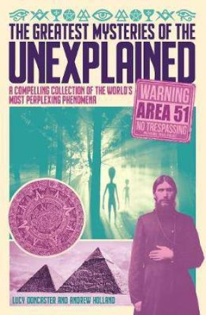 The Greatest Mysteries Of The Unexplained by Andrew Holland