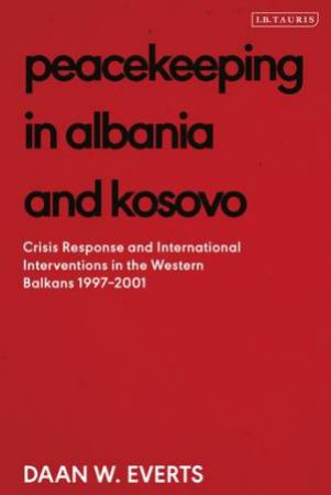Peacekeeping In Albania And Kosovo by Daan W. Everts
