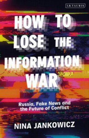 How To Lose The Information War by Nina Jankowicz