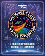 Lonely Planet Kids The Complete Guide to Space Exploration