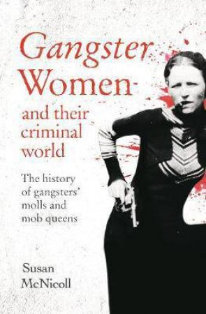 Gangster Women And Their Criminal World by Susan McNicoll