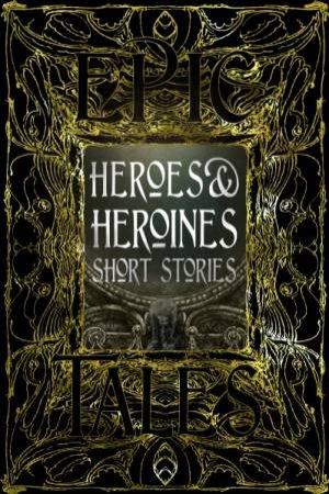 Heroes & Heroines Short Stories: Epic Tales