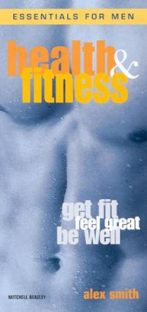 Essentials For Men: Health & Fitness by Alex Smith