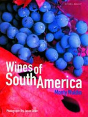 Wines Of South America by Monty Waldin