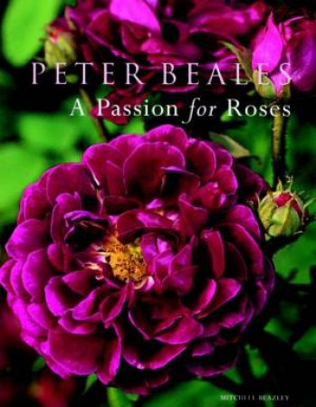 A Passion For Roses by Peter Beales