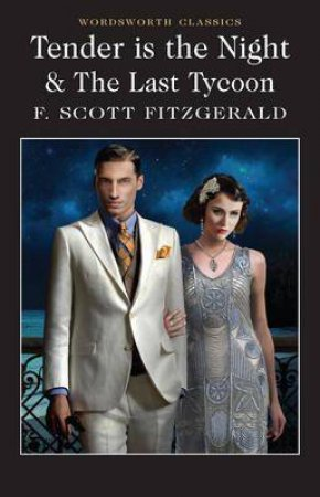 Tender Is The Night And The Last Tycoon by F. Scott Fitzgerald