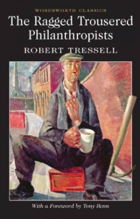 Ragged Trousered Philanthropists by TRESSELL ROBERT