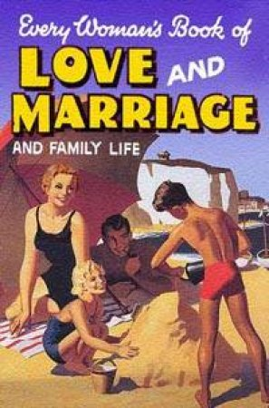 Every Woman's Book Of Love And Marriage And Family Life by Various