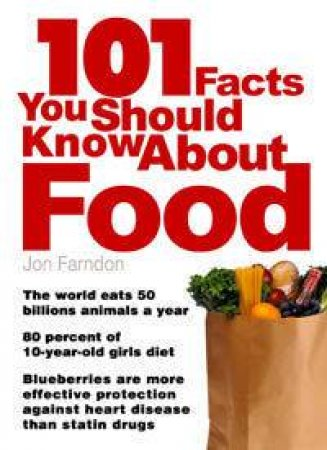 101 Facts You Should Know About Food by John Farndon