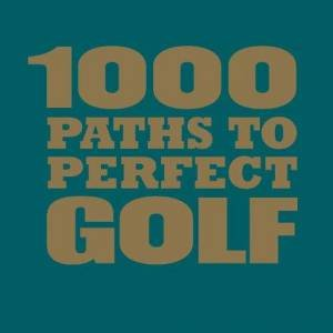 1000 Paths To Perfect Golf by Stephen Wilkinson