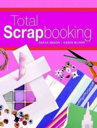 Total Scrapbooking by Sarah Mason & Karen McIvor