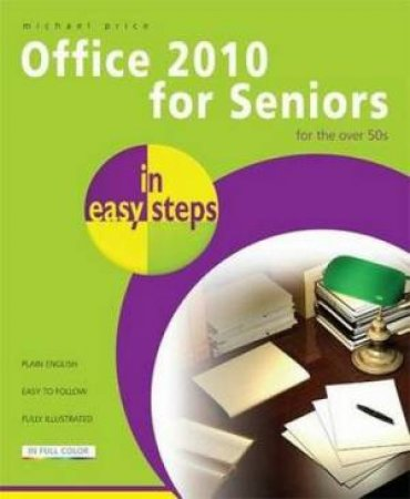 Office 2010 for Seniors in easy steps by Michael Price