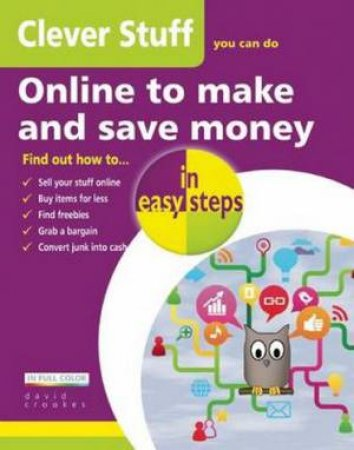Clever Stuff You Can Do Online to Make and Save Money in Easy Steps by David Crookes