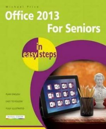 Office 2013 for Seniors in Easy Steps by Michael Price