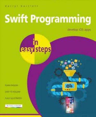 Swift Programming In Easy Steps: Develop iOS Apps