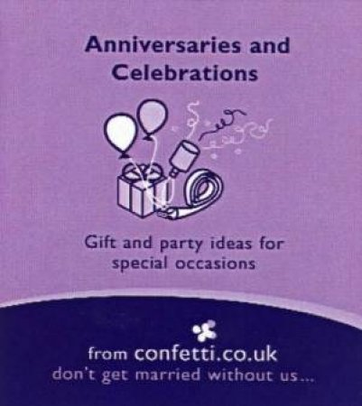Anniversaries And Celebrations: Gift And Party Ideas For Special Occasions by Various