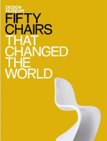 Fifty Chairs that Changed the World by Various