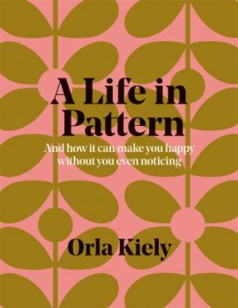 A Life In Pattern by Orla Kiely