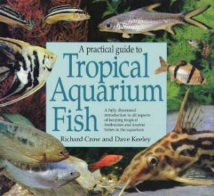 A Practical Guide To Tropical Aquarium Fish by Richard Crow & Davd Keeley