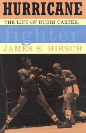 Hurricane: The Life of Rubin Carter, Fighter by James S Hirsch