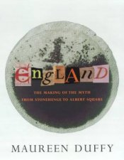 England The Making Of The Myth From Stonehenge To Albert Square