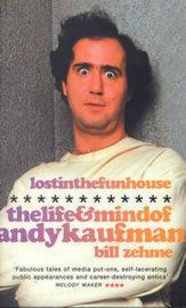 Lost In The Funhouse: The Life & Mind Of Andy Kaufman by Bill Zehme
