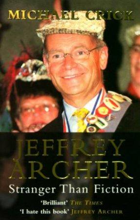 Jeffrey Archer: Stranger Than Fiction by Michael Crick