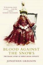 Blood Against The Snows The Tragic Story Of Nepals Royal Dynasty