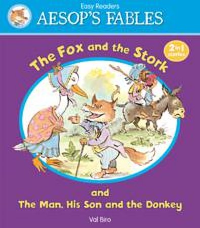 Aesop's Fables Fox and the Stork/ The Man, His Son and the Donkey by AESOP