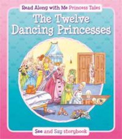 Twelve Dancing Princesses: Read Along with Me Princess Tales: See and Say Storybook by DAVIES KATE