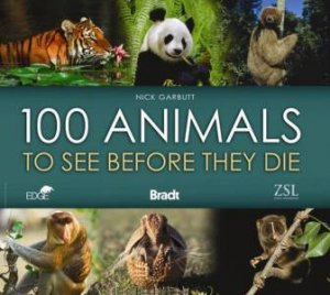 100 Animals to See Before They Die by Nick Garbutt