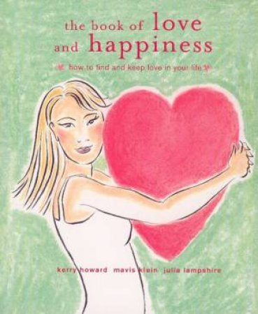 The Book Of Love And Happiness by Kerry Howard & Mavis Klein & Julia Lampshire