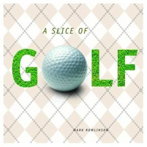 A Slice of Golf  by Mark Rowlinson