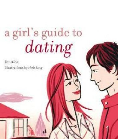A Girl's Guide To Dating by Liz Wilde