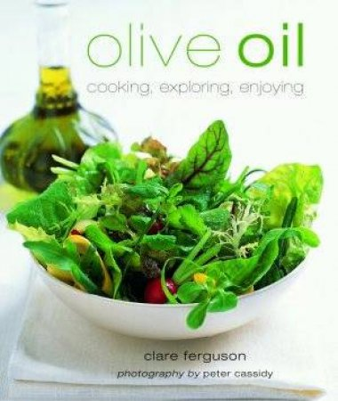 Olive Oil: Cooking, Exploring, Enjoy by Clare Ferguson