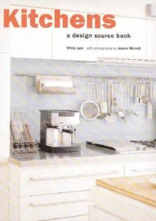 A Design Source Book: Kitchens by Vinny Lee