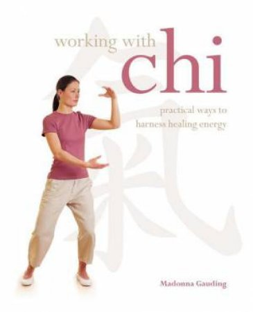 Working with Chi by Madonna Gauding