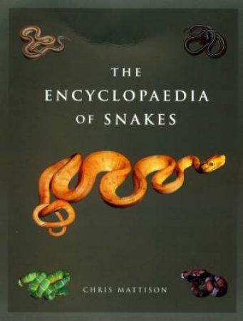 The Encyclopaedia Of Snakes by Chris Mattison