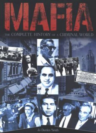 Mafia: The Complete History Of A Criminal World by Jo Durden Smith