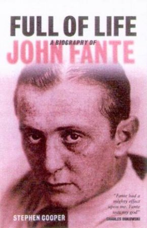 Full Of Life: A Biography Of John Fante by Stephen Cooper