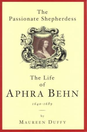 The Passionate Shepherdess: The Life Of Aphra Behn by Maureen Duffy