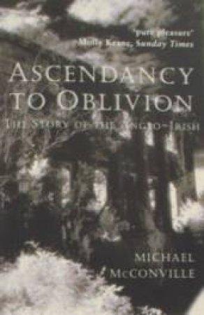 Ascendancy To Oblivion by Michael McConville