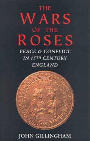The Wars Of The Roses by John Gillingham