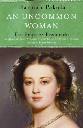 An Uncommon Woman: The Empress Frederick