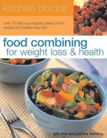 Kitchen Doctor: Food Combining For Weight Loss & Health by Gilly Love & Patrizia Diemling
