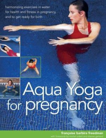 Aqua Yoga For Pregnancy by Francoise Barbira Freedman