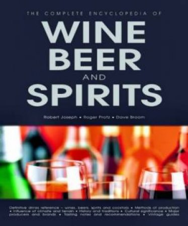 The Complete Encyclopedia Of Wine, Beer & Spirits by Robert Joseph & Roger Protz & Dave Broom
